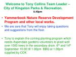welcome to tony collins team leader city of kingston parks recreation 8 40pm