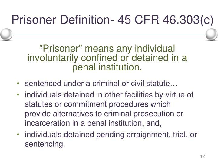 Prisoner Definition- 45 CFR 46.303(c)