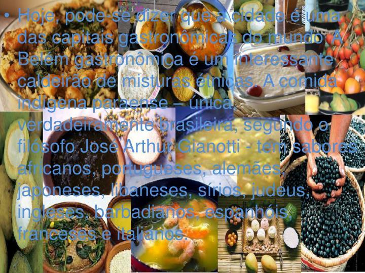 Hoje, pode-se dizer que a cidade é uma das capitais gastronômicas do mundo