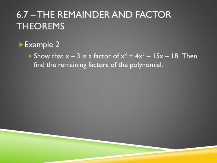 6.7 – The Remainder and Factor Theorems