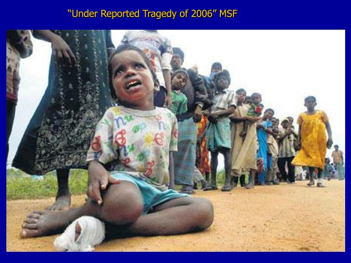 """Under Reported Tragedy of 2006"" MSF"