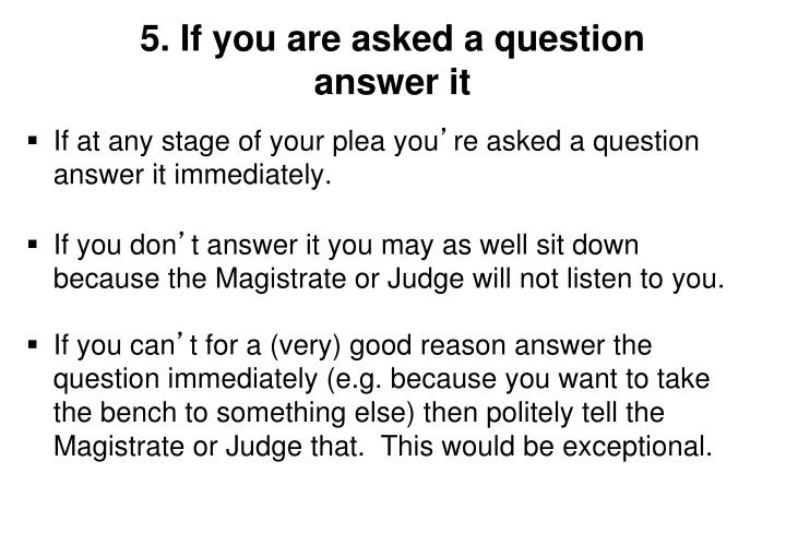 5. If you are asked a question
