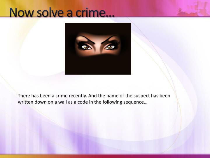 Now solve a crime…