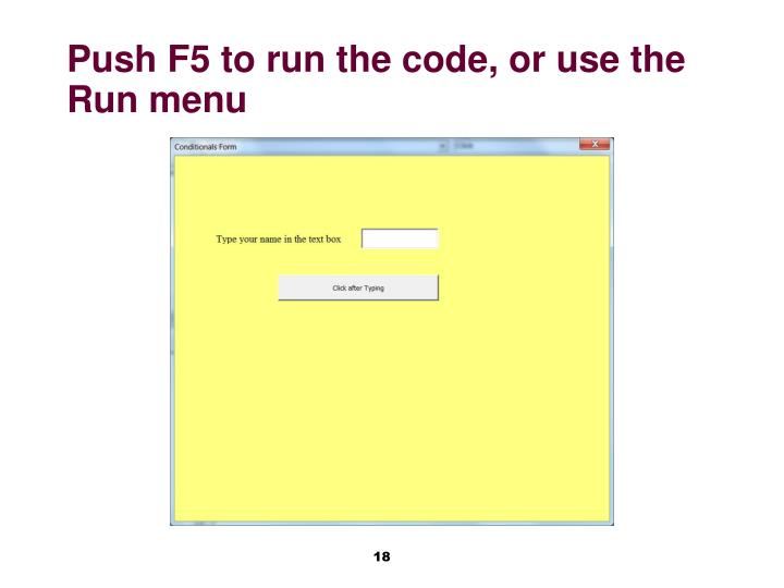 Push F5 to run the code, or use the Run menu