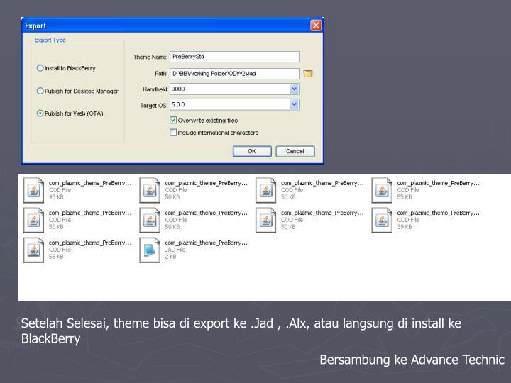Setelah Selesai, theme bisa di export ke .Jad , .Alx, atau langsung di install ke