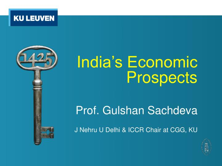 I ndia s economic prospects prof gulshan sachdeva j nehru u delhi i ccr chair at cgg ku