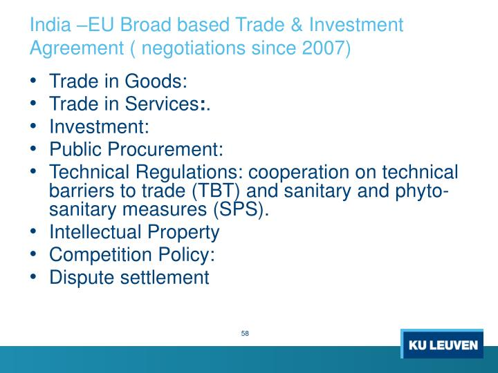 India –EU Broad based Trade & Investment Agreement ( negotiations since 2007)