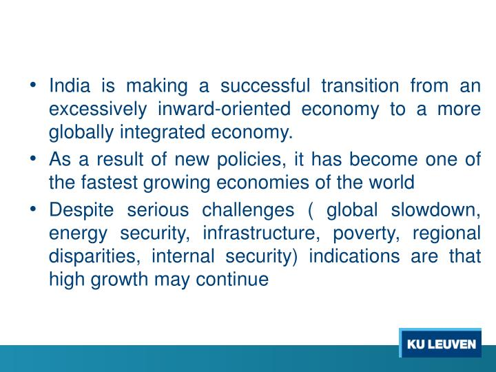 India is making a successful transition from an excessively inward-oriented economy to a more globally integrated economy.