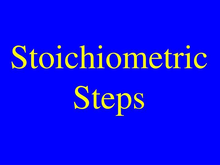 Stoichiometric Steps