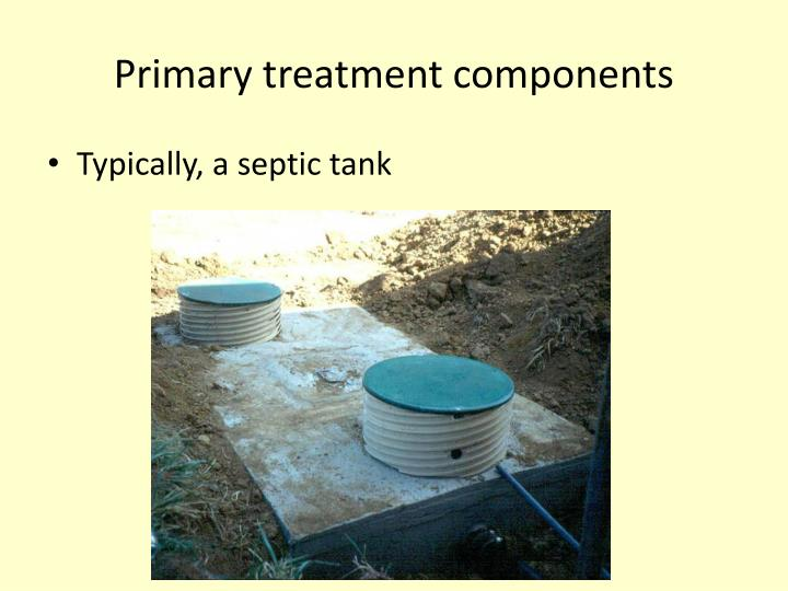 Primary treatment components