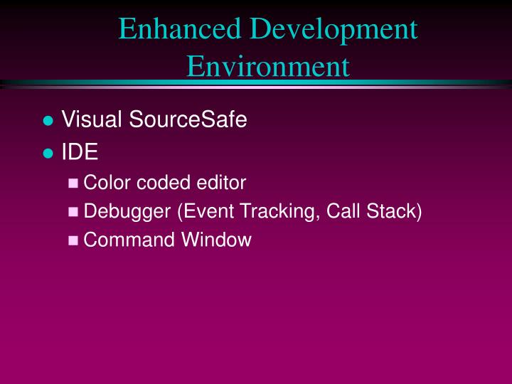 Enhanced Development Environment