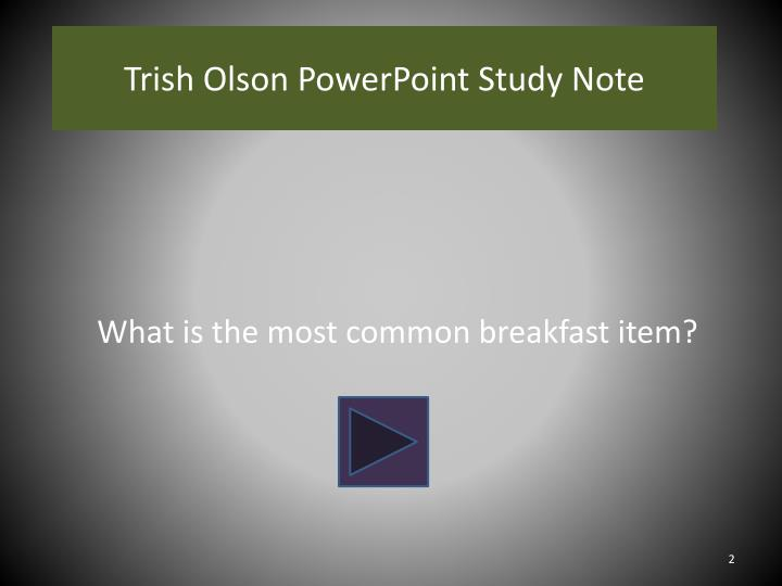 Trish olson powerpoint study note1