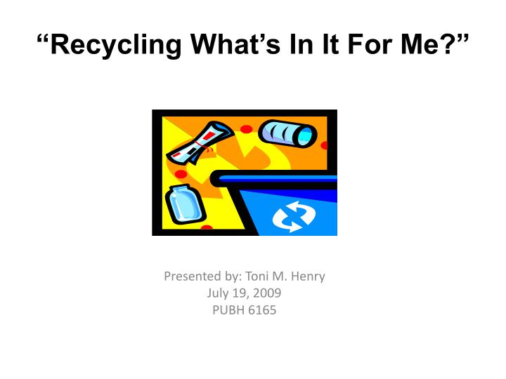 Recycling what s in it for me