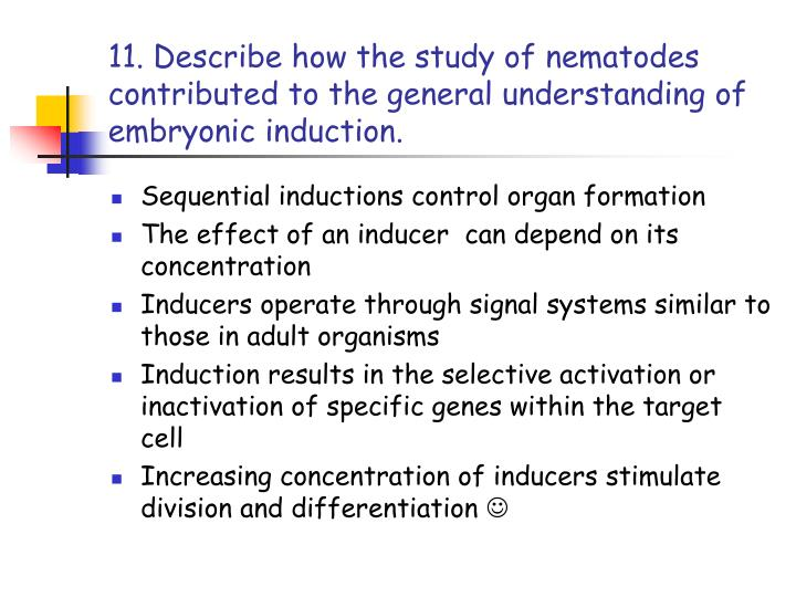 11. Describe how the study of nematodes contributed to the general understanding of embryonic induction.