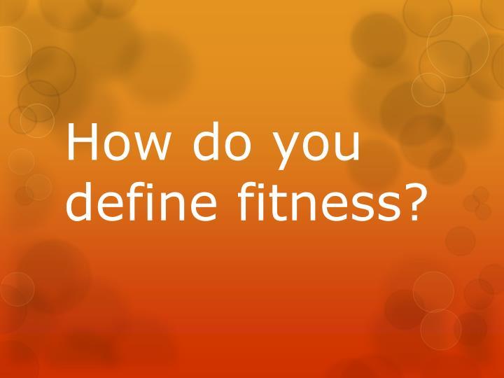How do you define fitness?