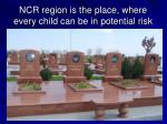 ncr region is the place where every child can be in potential risk