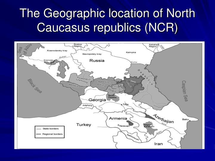 The Geographic location of North Caucasus republics (NCR)