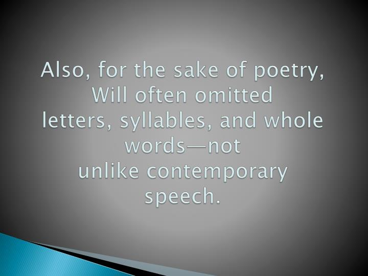 Also, for the sake of poetry, Will often omitted