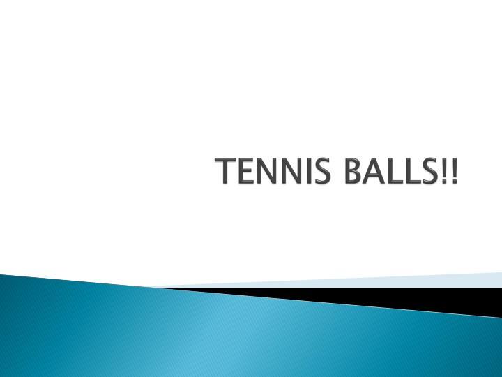 TENNIS BALLS!!