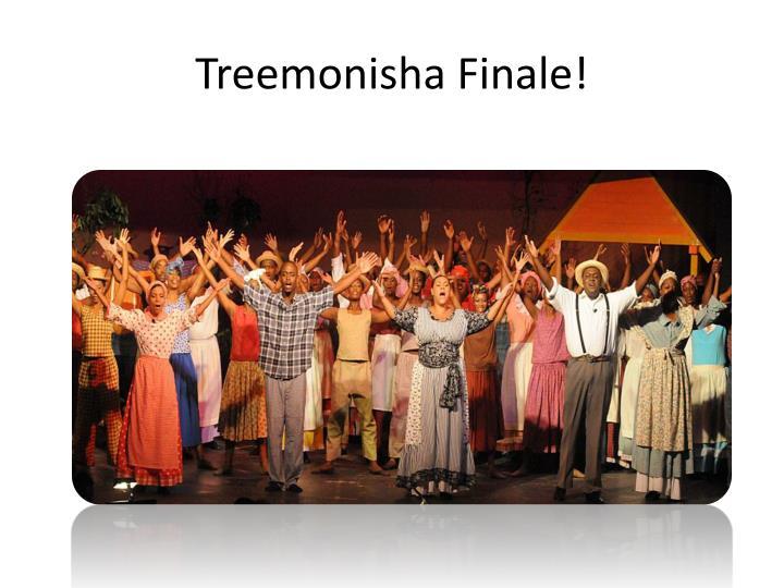 Treemonisha Finale!