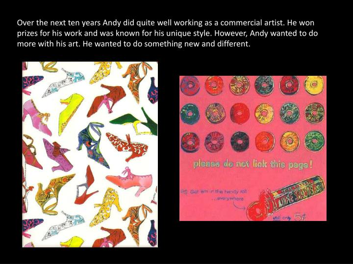 Over the next ten years Andy did quite well working as a commercial artist. He won prizes for his wo...