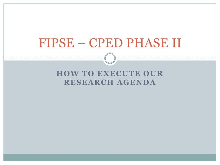 Fipse cped phase ii