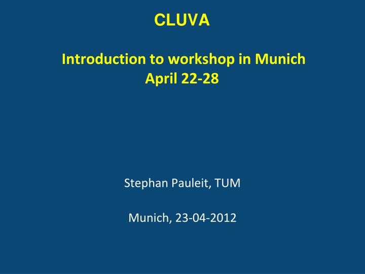 Cluva introduction to workshop in munich april 22 28