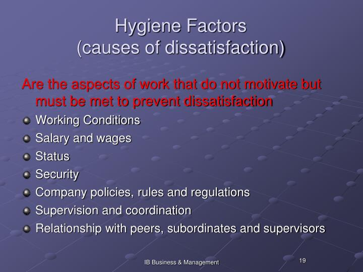 Hygiene Factors                          (causes of dissatisfaction)