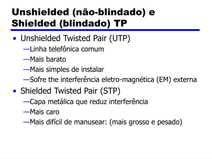 Unshielded (não-blindado) e Shielded (blindado) TP