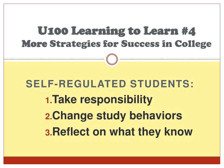 U100 learning to learn 4 more strategies for success in college