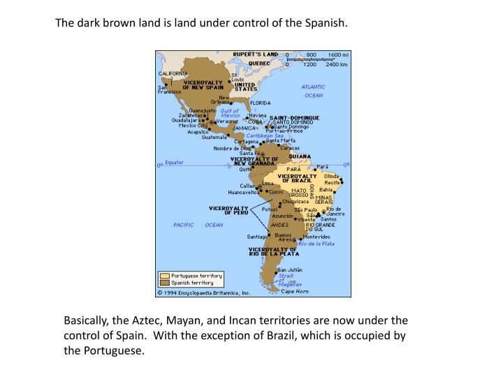 The dark brown land is land under control of the Spanish.