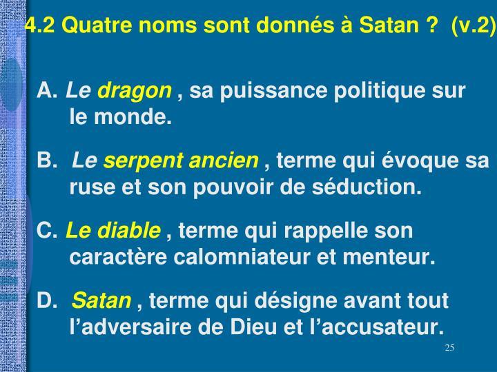 4.2 Quatre noms sont donnés à Satan ?  (v.2)