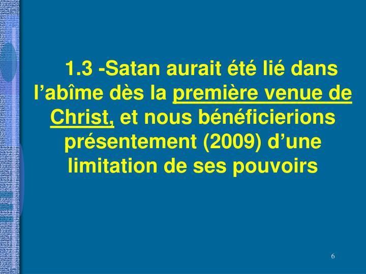 1.3 -Satan aurait été lié dans l'abîme dès la