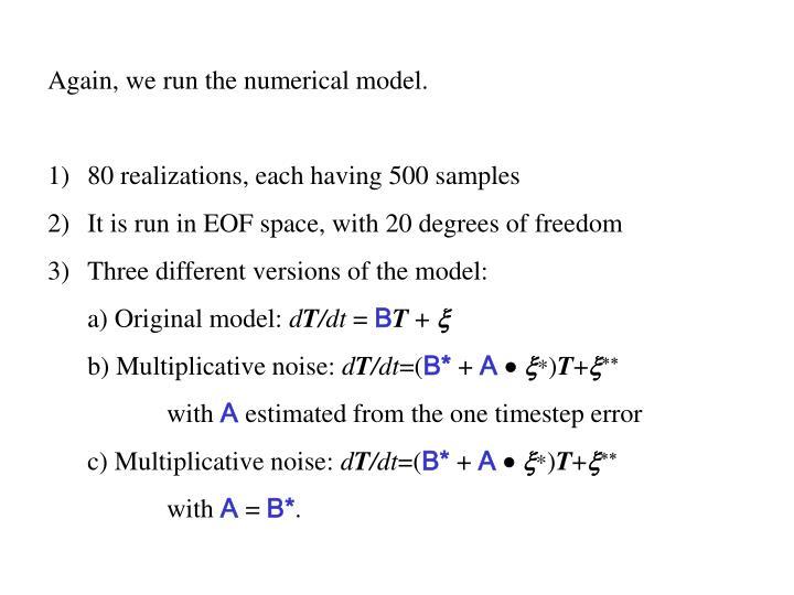 Again, we run the numerical model.