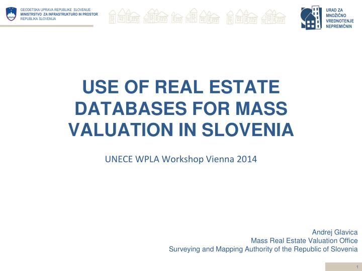 Use of real estate databases for mass valuation in slovenia unece wpla workshop vie nna 2014