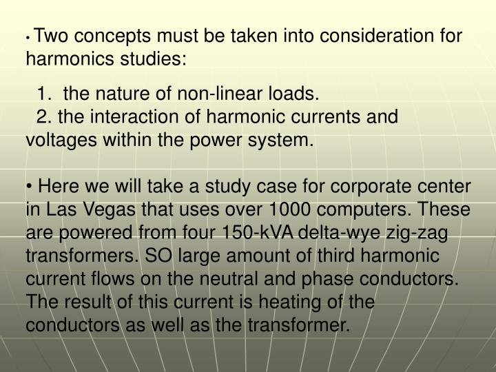 Two concepts must be taken into consideration for harmonics studies: