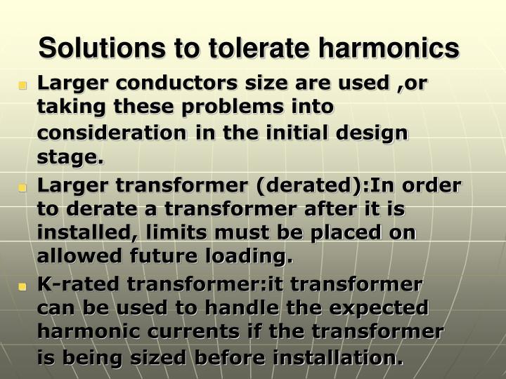 Solutions to tolerate harmonics