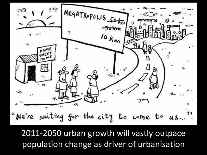 2011-2050 urban growth will vastly outpace population change as driver of