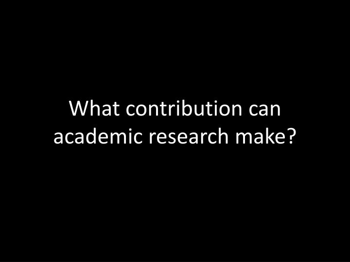 What contribution can academic research make?