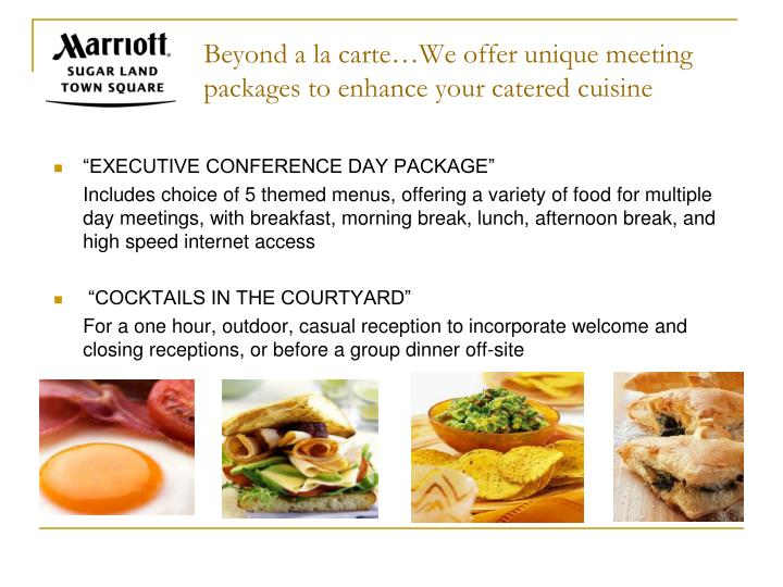 Beyond a la carte…We offer unique meeting packages to enhance your catered cuisine