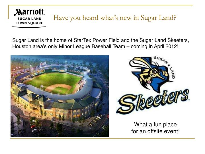 Have you heard what's new in Sugar Land?