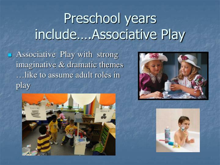 Associative  Play with  strong imaginative & dramatic themes …like to assume adult roles in play