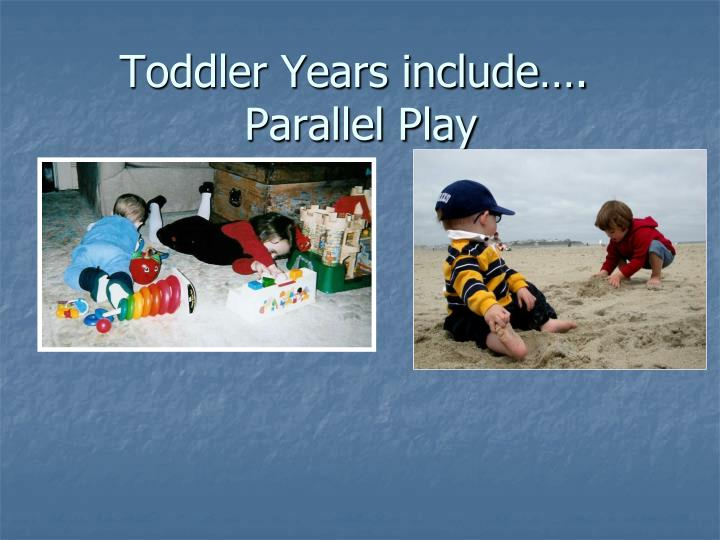 Toddler Years include….
