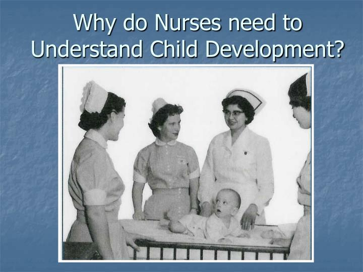 Why do Nurses need to Understand Child Development?