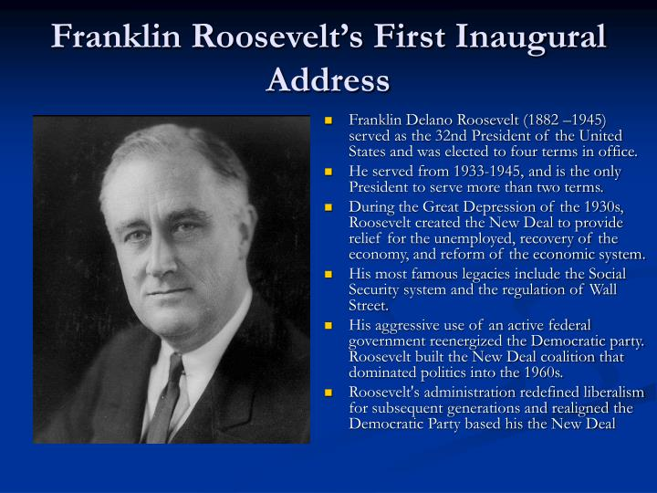 roosevelts first inauguration address essay • inaugural addresses • farewell addresses • weekly addresses inaugural address march 4, 1933: franklin d roosevelt 1933 video: location: district of will revive and will prosper so, first of all, let me assert my firm belief that the only thing we have to fear is fear itself.