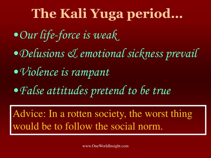 The Kali Yuga period…