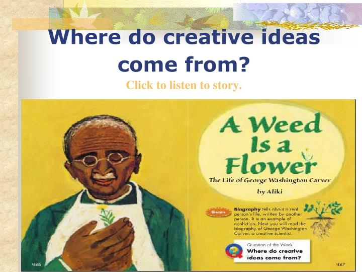 Where do creative ideas come from click to listen to story