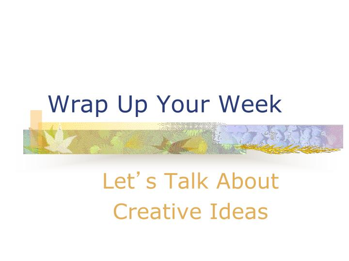 Wrap Up Your Week