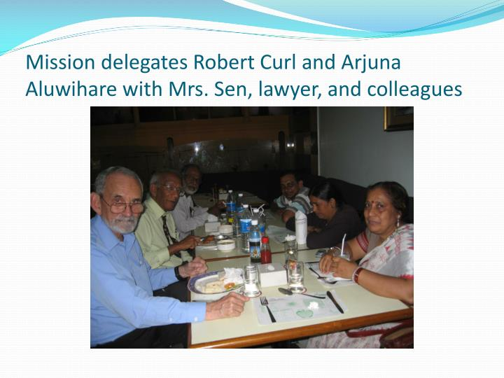 Mission delegates Robert Curl and Arjuna Aluwihare with Mrs. Sen, lawyer, and colleagues