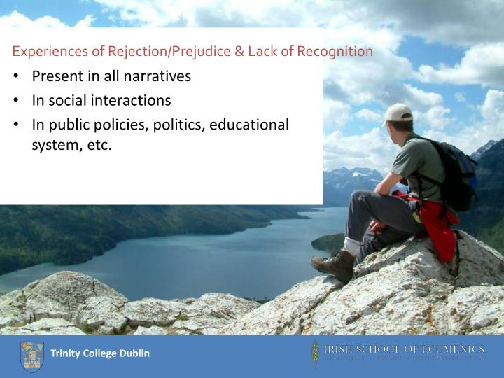 Experiences of Rejection/Prejudice & Lack of Recognition